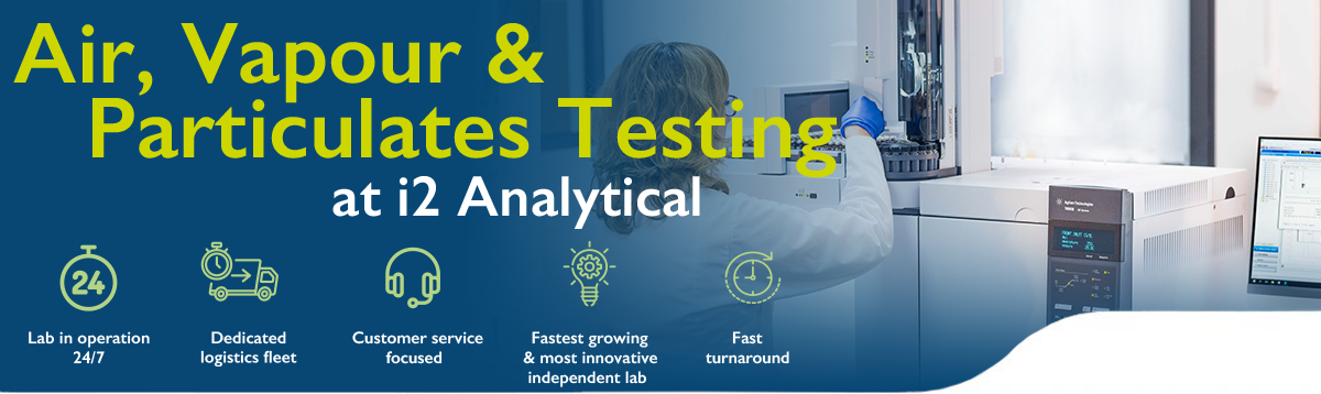Air, Vapour & Particulates Testing at i2 Analytical